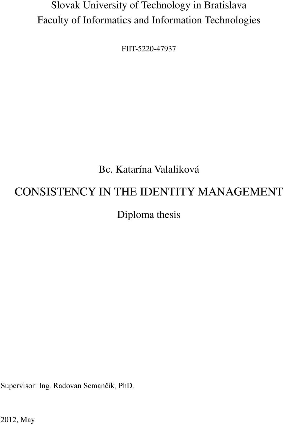 Katarína Valaliková CONSISTENCY IN THE IDENTITY MANAGEMENT