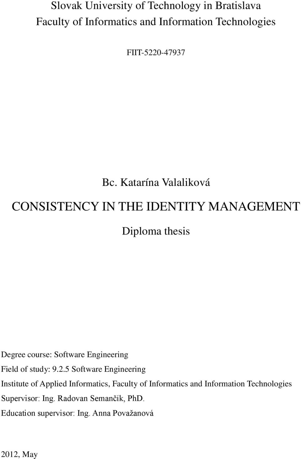 Katarína Valaliková CONSISTENCY IN THE IDENTITY MANAGEMENT Diploma thesis Degree course: Software Engineering