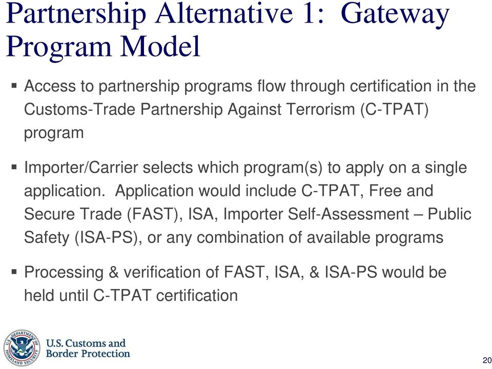 Application would include C-TPAT, Free and Secure Trade (FAST), ISA, Importer Self-Assessment Public Safety (ISA-PS), or any