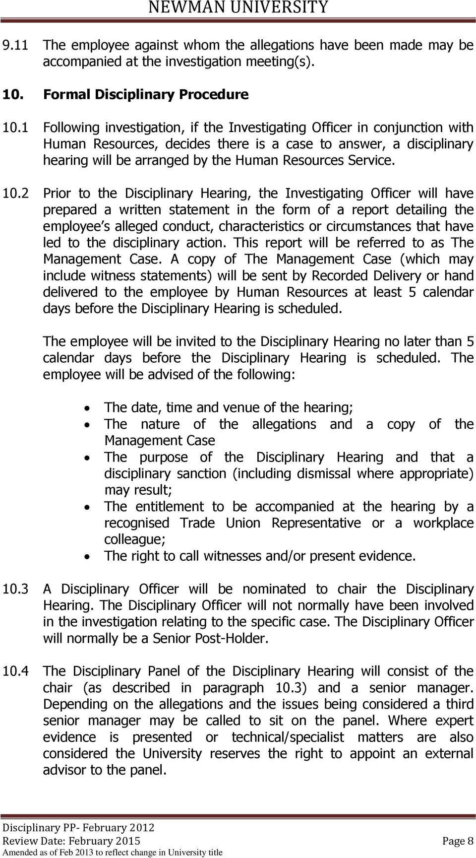 10.2 Prior to the Disciplinary Hearing, the Investigating Officer will have prepared a written statement in the form of a report detailing the employee s alleged conduct, characteristics or