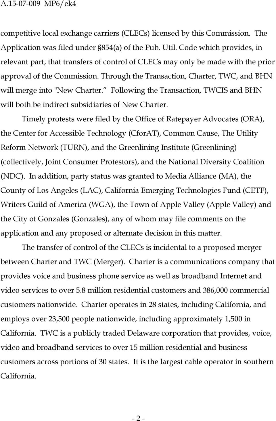 "Through the Transaction, Charter, TWC, and BHN will merge into ""New Charter. Following the Transaction, TWCIS and BHN will both be indirect subsidiaries of New Charter."