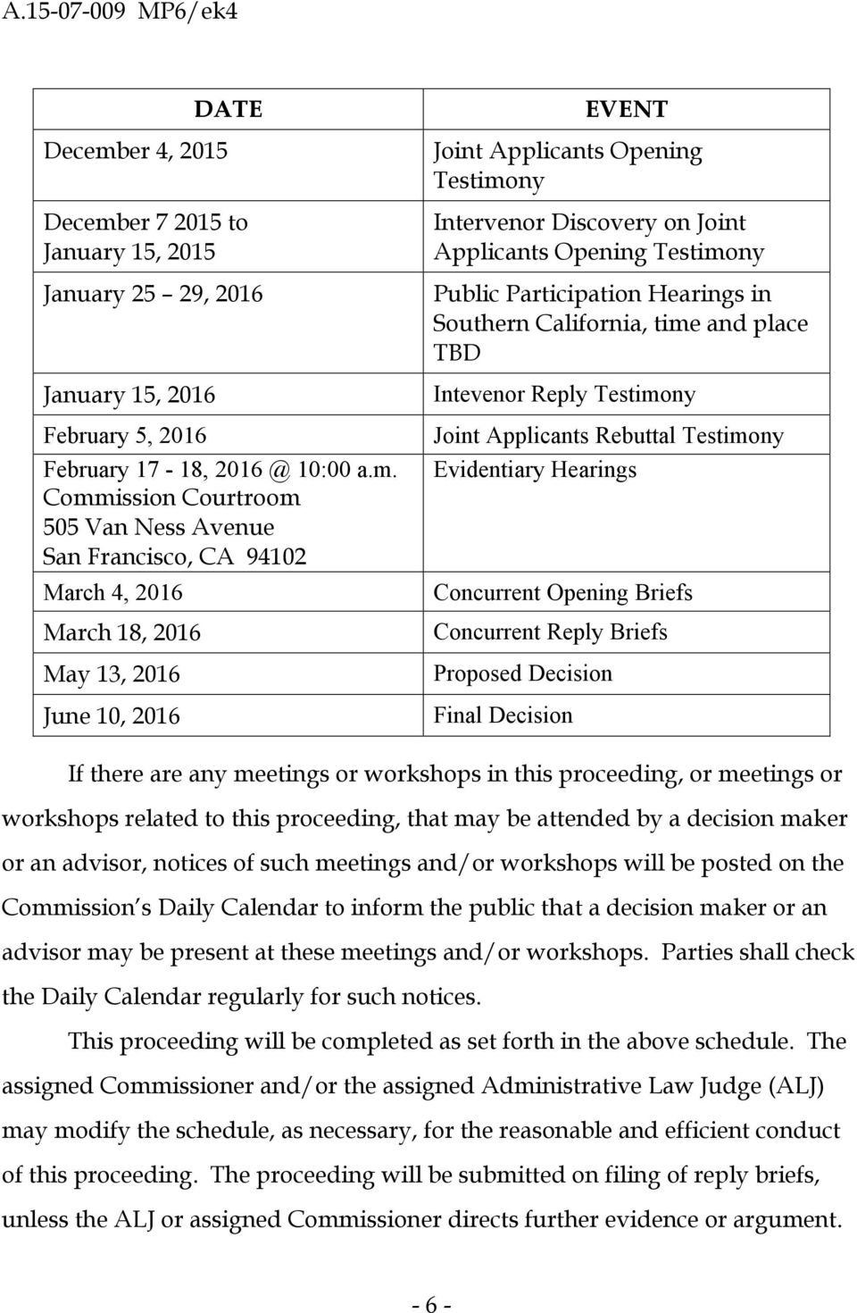 Commission Courtroom 505 Van Ness Avenue San Francisco, CA 94102 March 4, 2016 March 18, 2016 May 13, 2016 June 10, 2016 EVENT Joint Applicants Opening Testimony Intervenor Discovery on Joint
