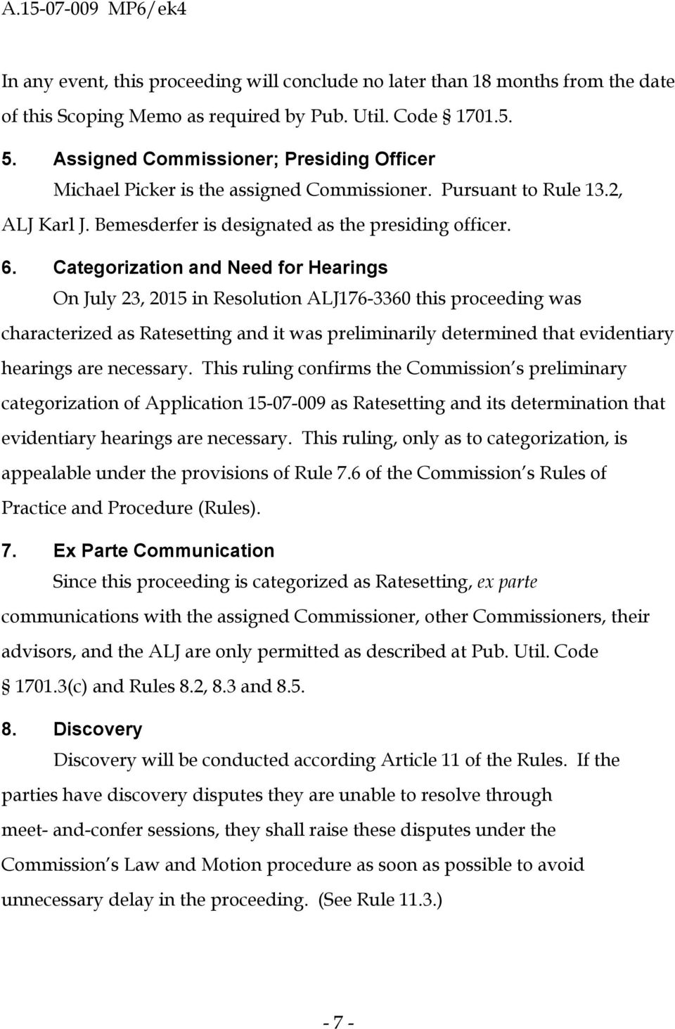 Categorization and Need for Hearings On July 23, 2015 in Resolution ALJ176-3360 this proceeding was characterized as Ratesetting and it was preliminarily determined that evidentiary hearings are