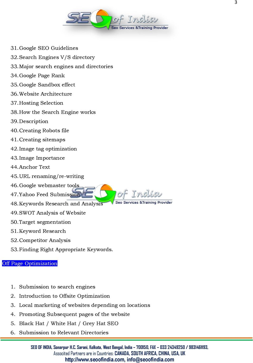 Google webmaster tools 47. Yahoo Feed Submission 48. Keywords Research and Analysis 49. SWOT Analysis of Website 50. Target segmentation 51. Keyword Research 52. Competitor Analysis 53.