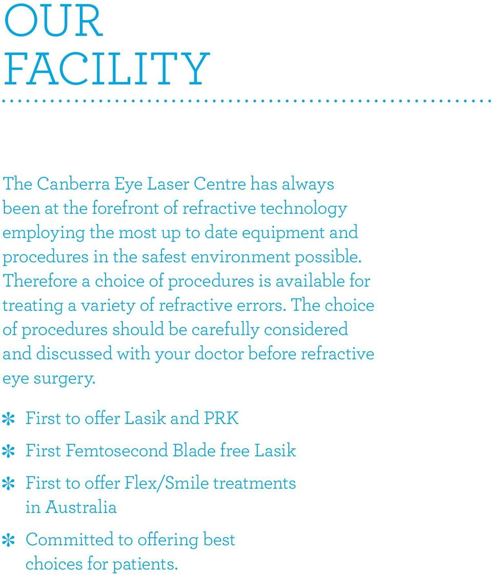 The choice of procedures should be carefully considered and discussed with your doctor before refractive eye surgery.