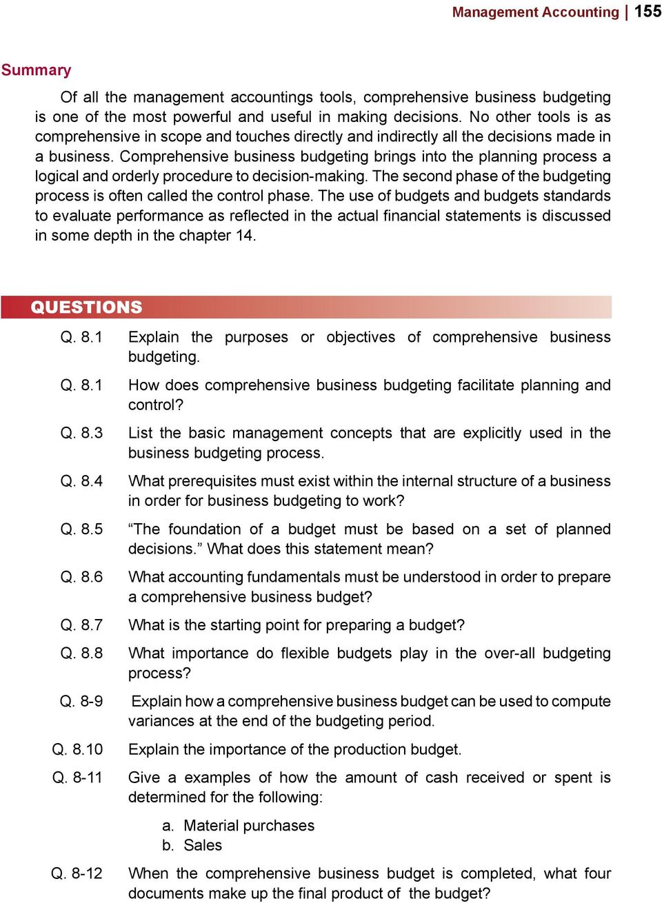 Comprehensive business budgeting brings into the planning process a logical and orderly procedure to decision-making. The second phase of the budgeting process is often called the control phase.