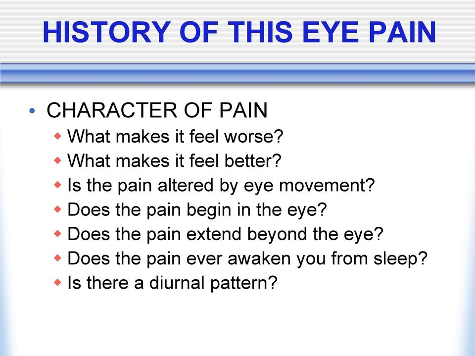 Does the pain begin in the eye? Does the pain extend beyond the eye?