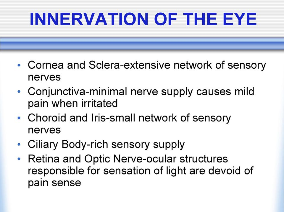 Iris-small network of sensory nerves Ciliary Body-rich sensory supply Retina and