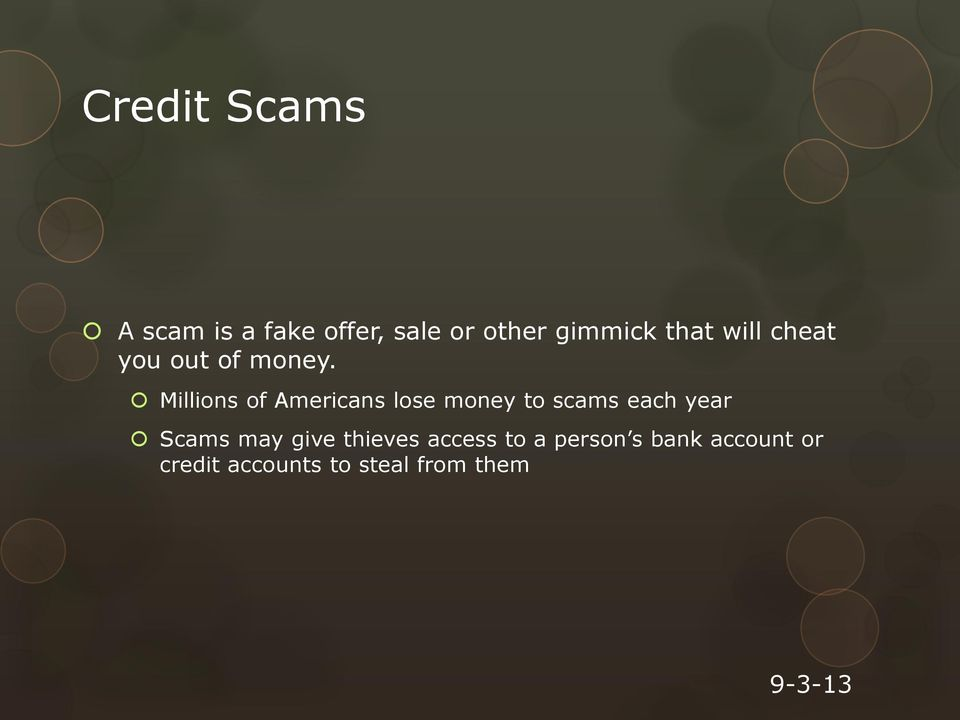 Millions of Americans lose money to scams each year Scams may