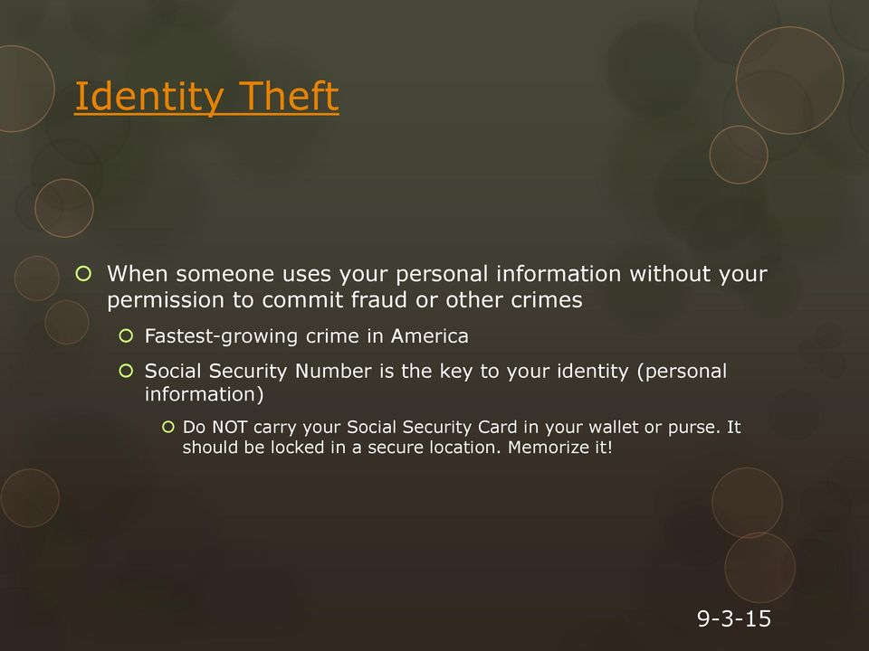 is the key to your identity (personal information) Do NOT carry your Social Security