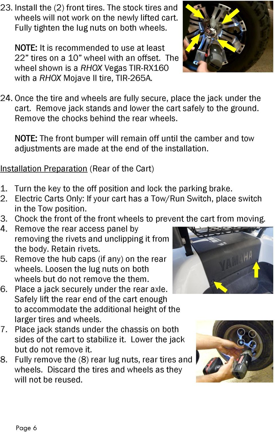 Once the tire and wheels are fully secure, place the jack under the cart. Remove jack stands and lower the cart safely to the ground. Remove the chocks behind the rear wheels.