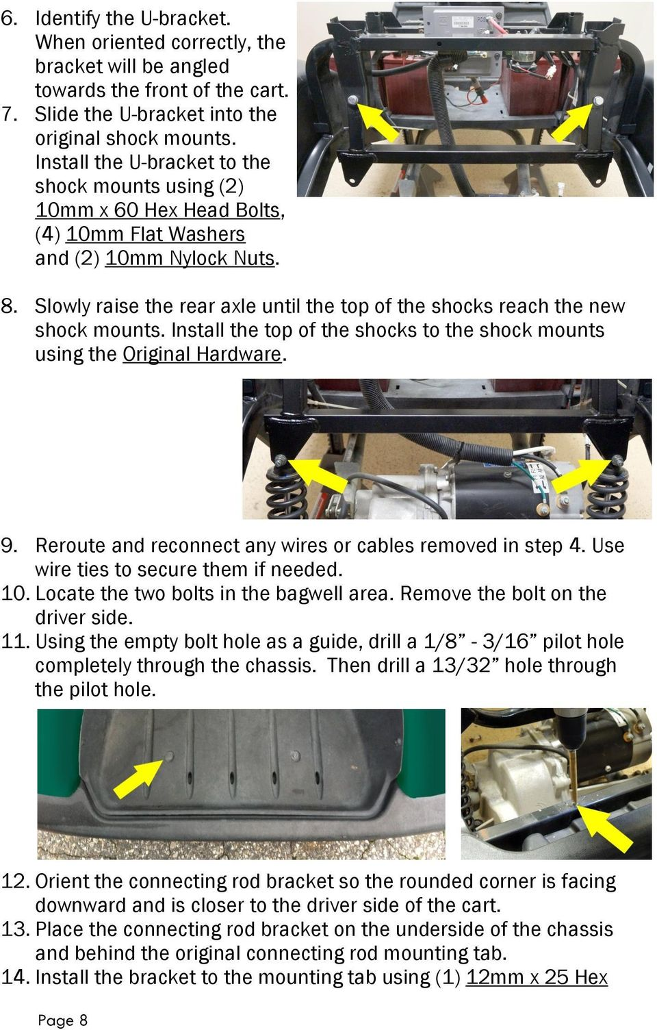 Slowly raise the rear axle until the top of the shocks reach the new shock mounts. Install the top of the shocks to the shock mounts using the Original Hardware. 9.