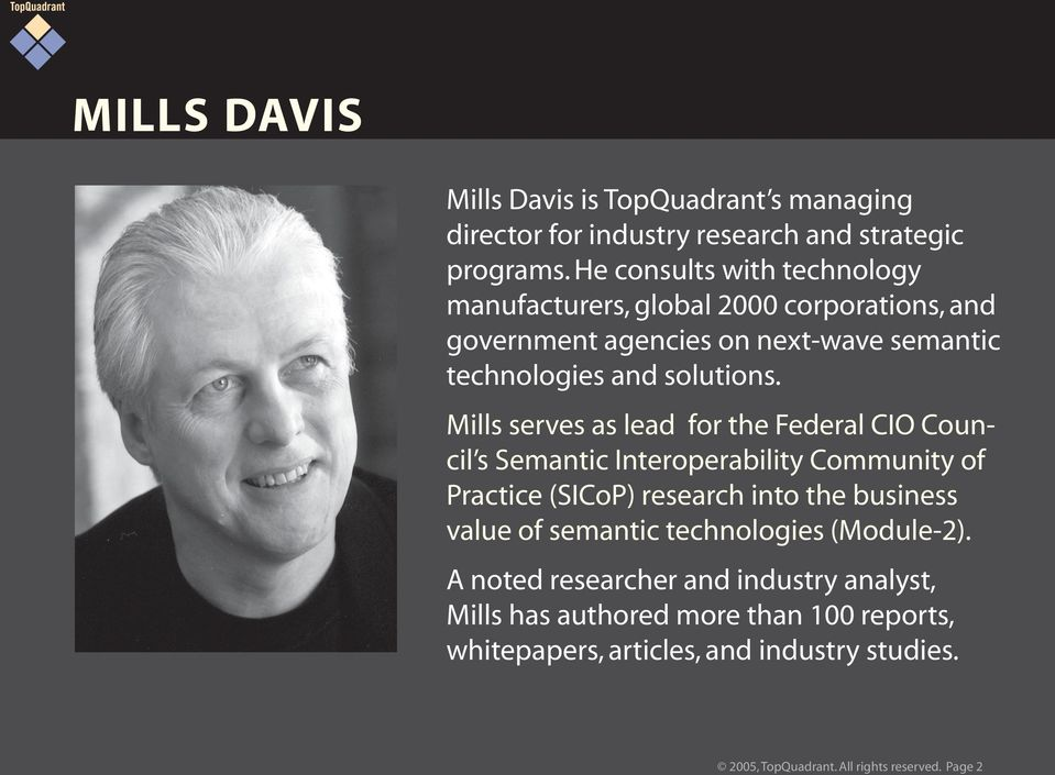 Mills serves as lead for the Federal CIO Council s Semantic Interoperability Community of Practice (SICoP) research into the business value of