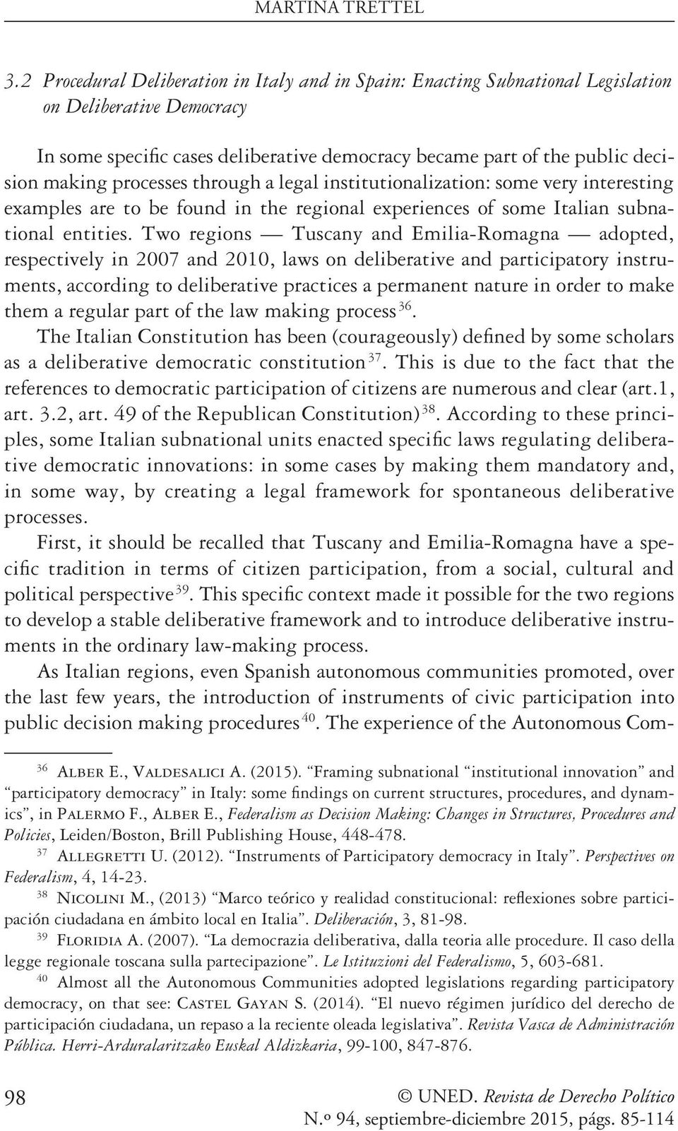 processes through a legal institutionalization: some very interesting examples are to be found in the regional experiences of some Italian subnational entities.