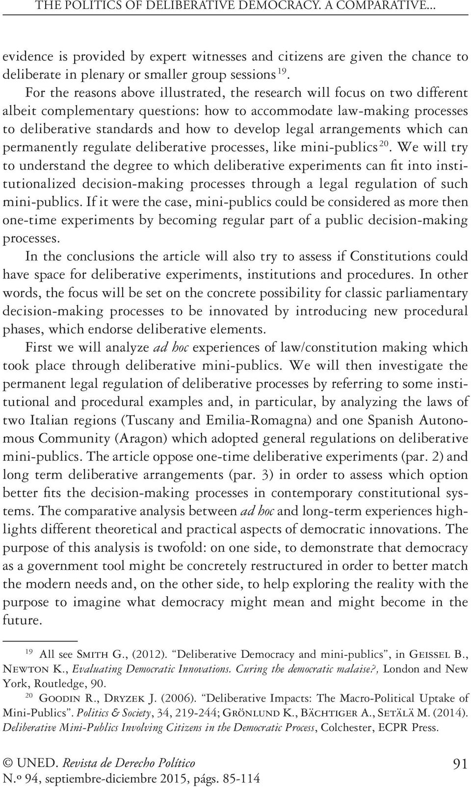 arrangements which can permanently regulate deliberative processes, like mini-publics 20.
