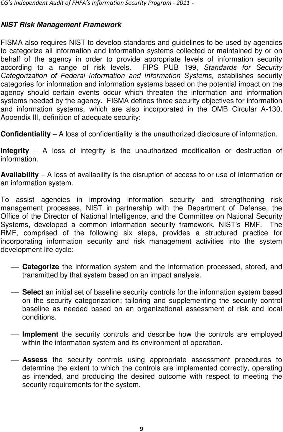 FIPS PUB 199, Standards for Security Categorization of Federal Information and Information Systems, establishes security categories for information and information systems based on the potential