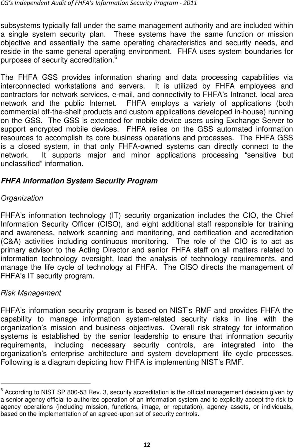 FHFA uses system boundaries for purposes of security accreditation. 6 The FHFA GSS provides information sharing and data processing capabilities via interconnected workstations and servers.