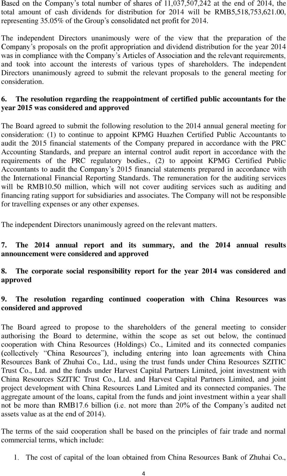 The independent Directors unanimously were of the view that the preparation of the Company s proposals on the profit appropriation and dividend distribution for the year 2014 was in compliance with