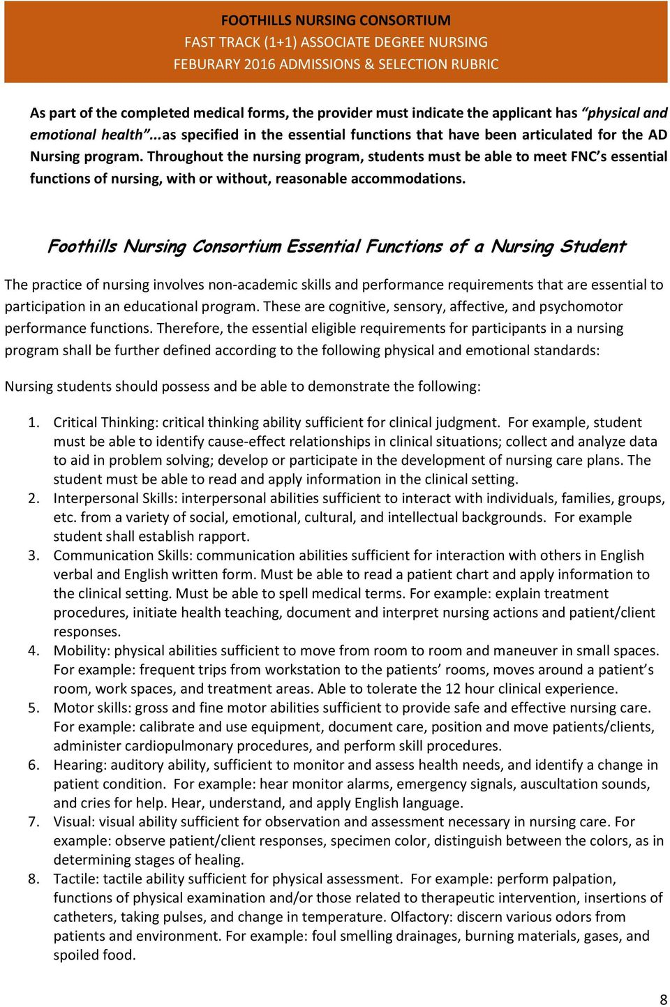 Throughout the nursing program, students must be able to meet FNC s essential functions of nursing, with or without, reasonable accommodations.