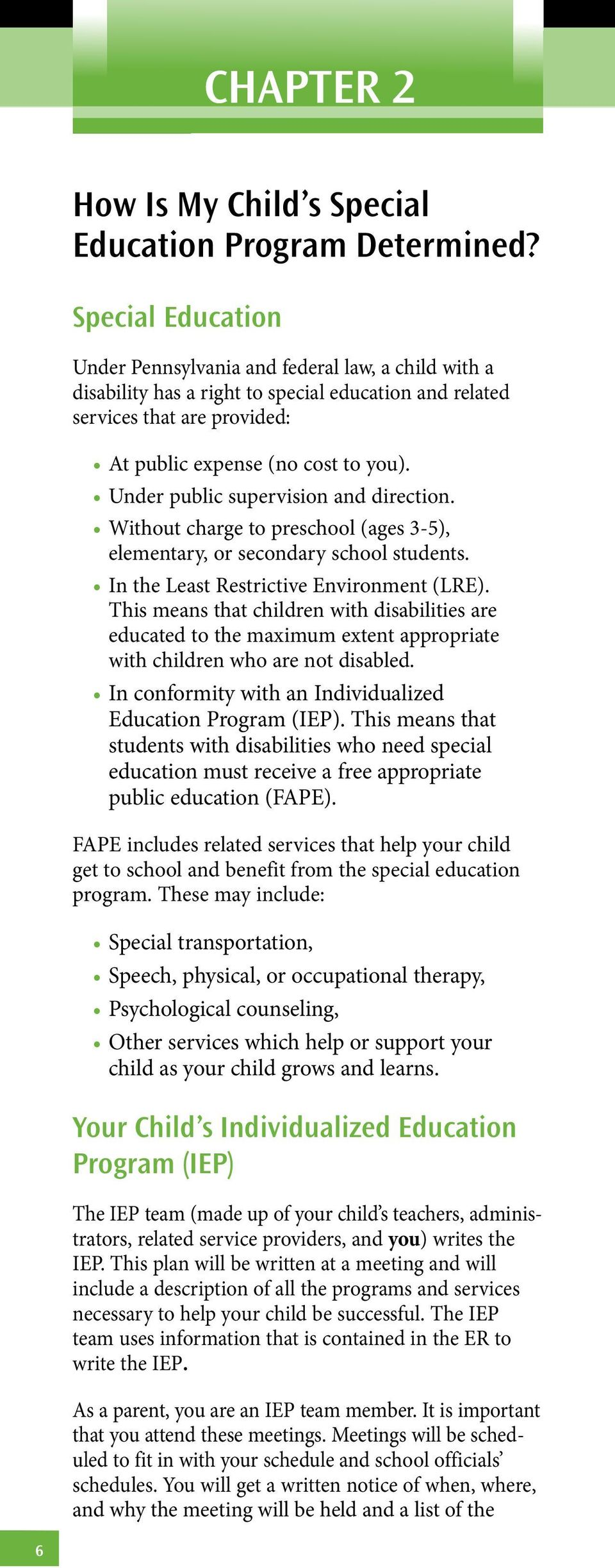 Under public supervision and direction. Without charge to preschool (ages 3-5), elementary, or secondary school students. In the Least Restrictive Environment (LRE).