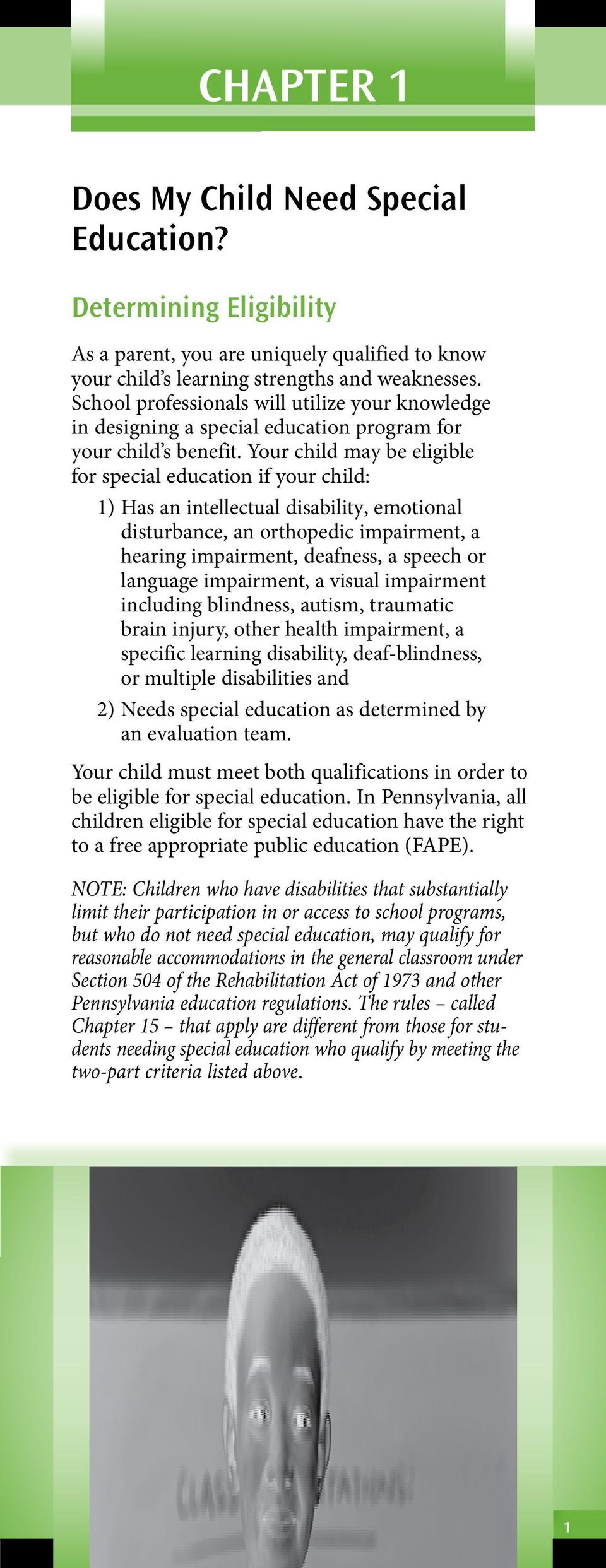 Your child may be eligible for special education if your child: 1) Has an intellectual disability, emotional disturbance, an orthopedic impairment, a hearing impairment, deafness, a speech or