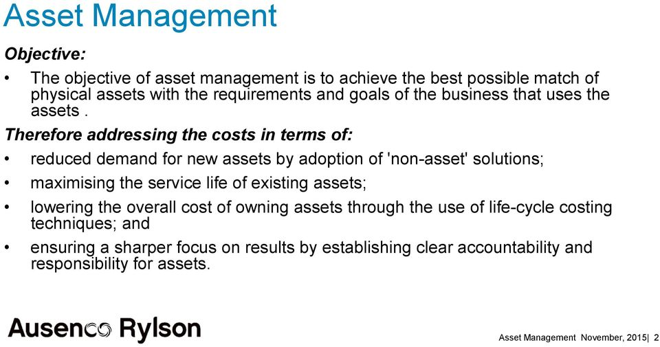 Therefore addressing the costs in terms of: reduced demand for new assets by adoption of 'non-asset' solutions; maximising the service life of
