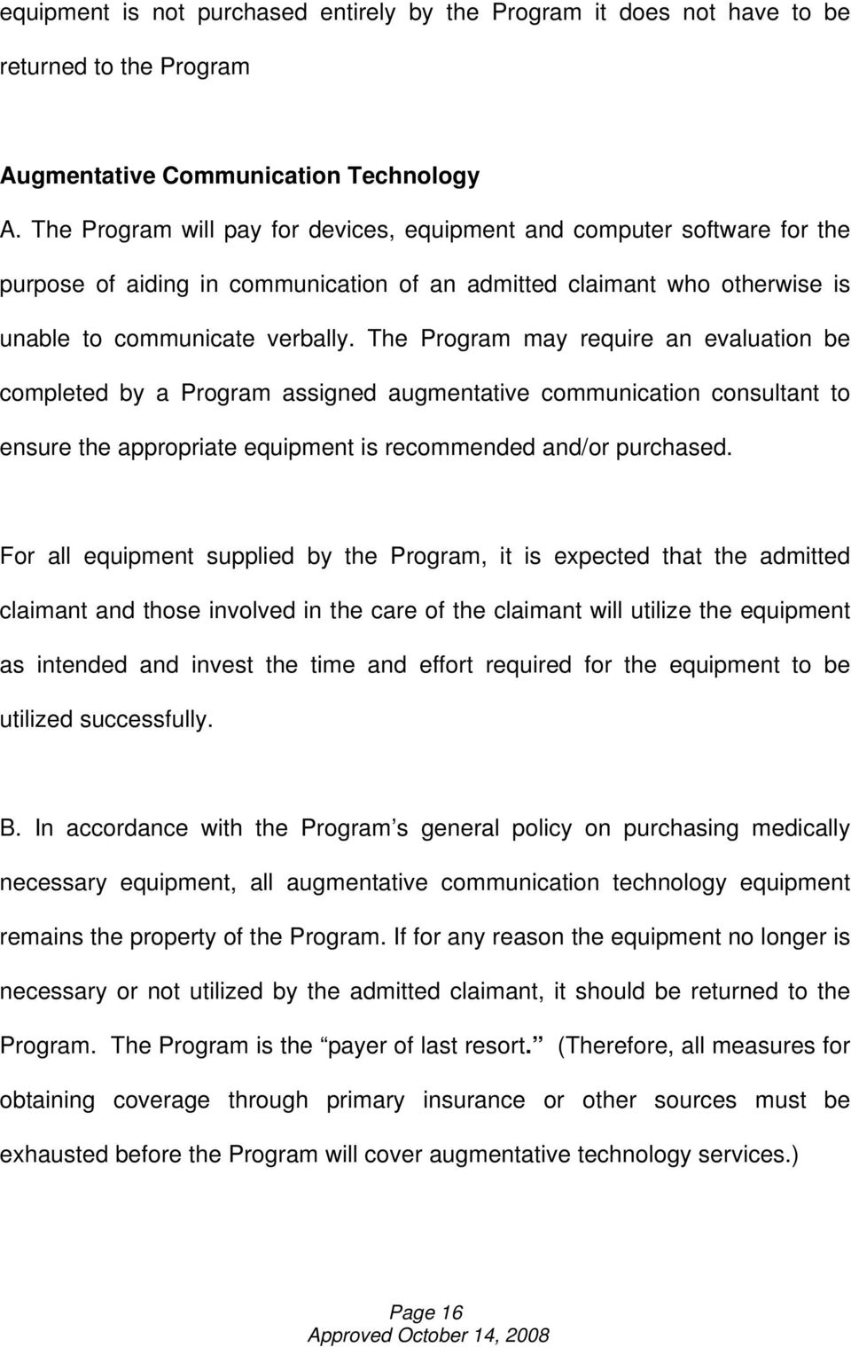 The Program may require an evaluation be completed by a Program assigned augmentative communication consultant to ensure the appropriate equipment is recommended and/or purchased.