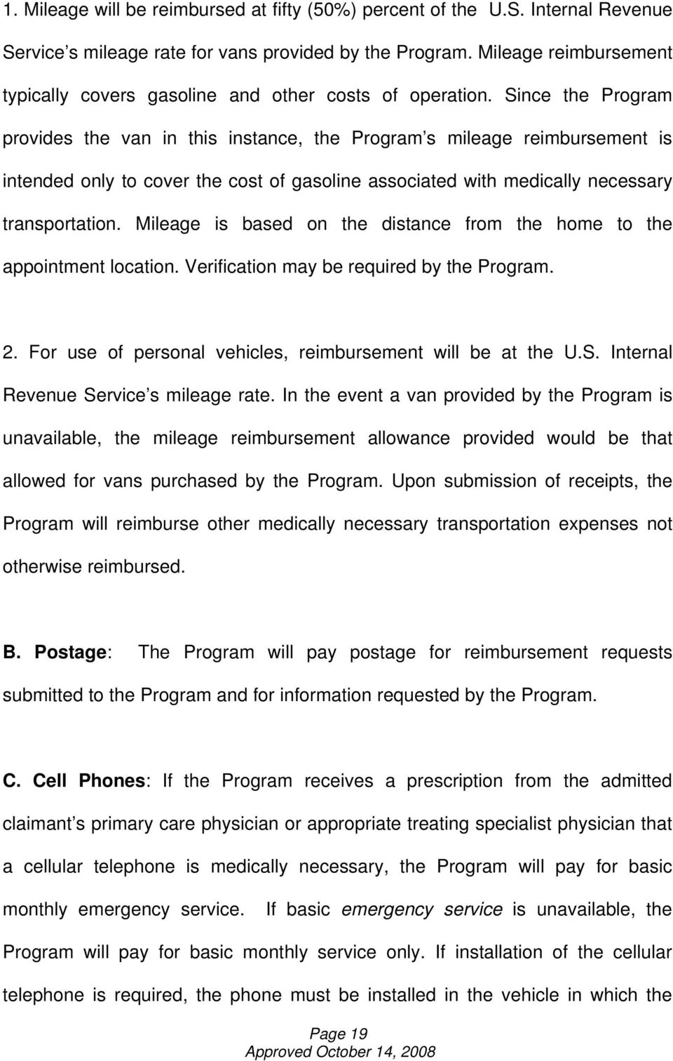 Since the Program provides the van in this instance, the Program s mileage reimbursement is intended only to cover the cost of gasoline associated with medically necessary transportation.