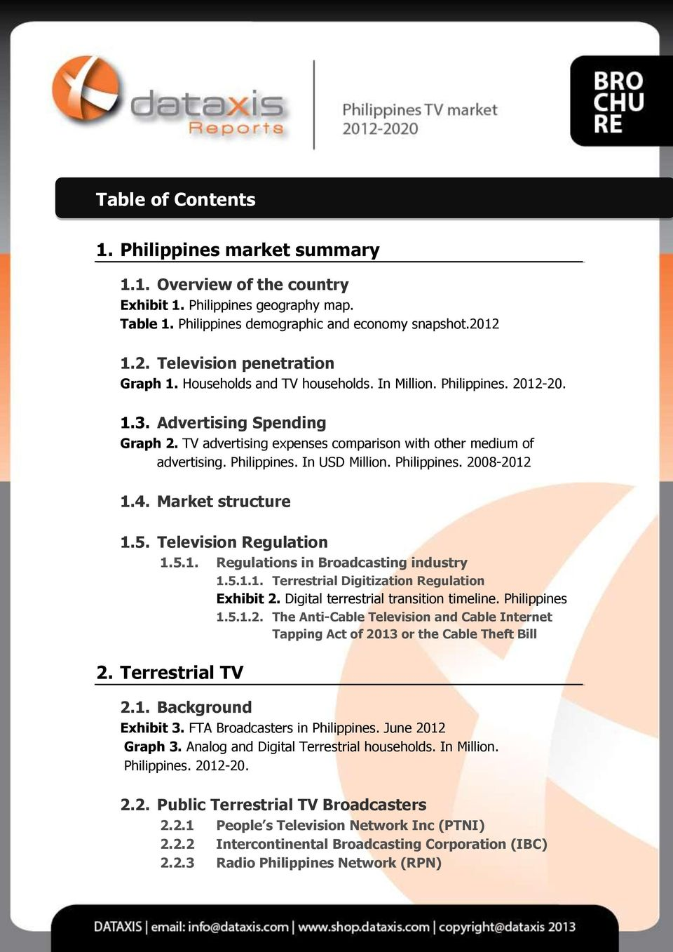 TV advertising expenses comparison with other medium of advertising. Philippines. In USD Million. Philippines. 2008-2012 1.4. Market structure 1.5. Television Regulation 1.5.1. Regulations in Broadcasting industry 1.