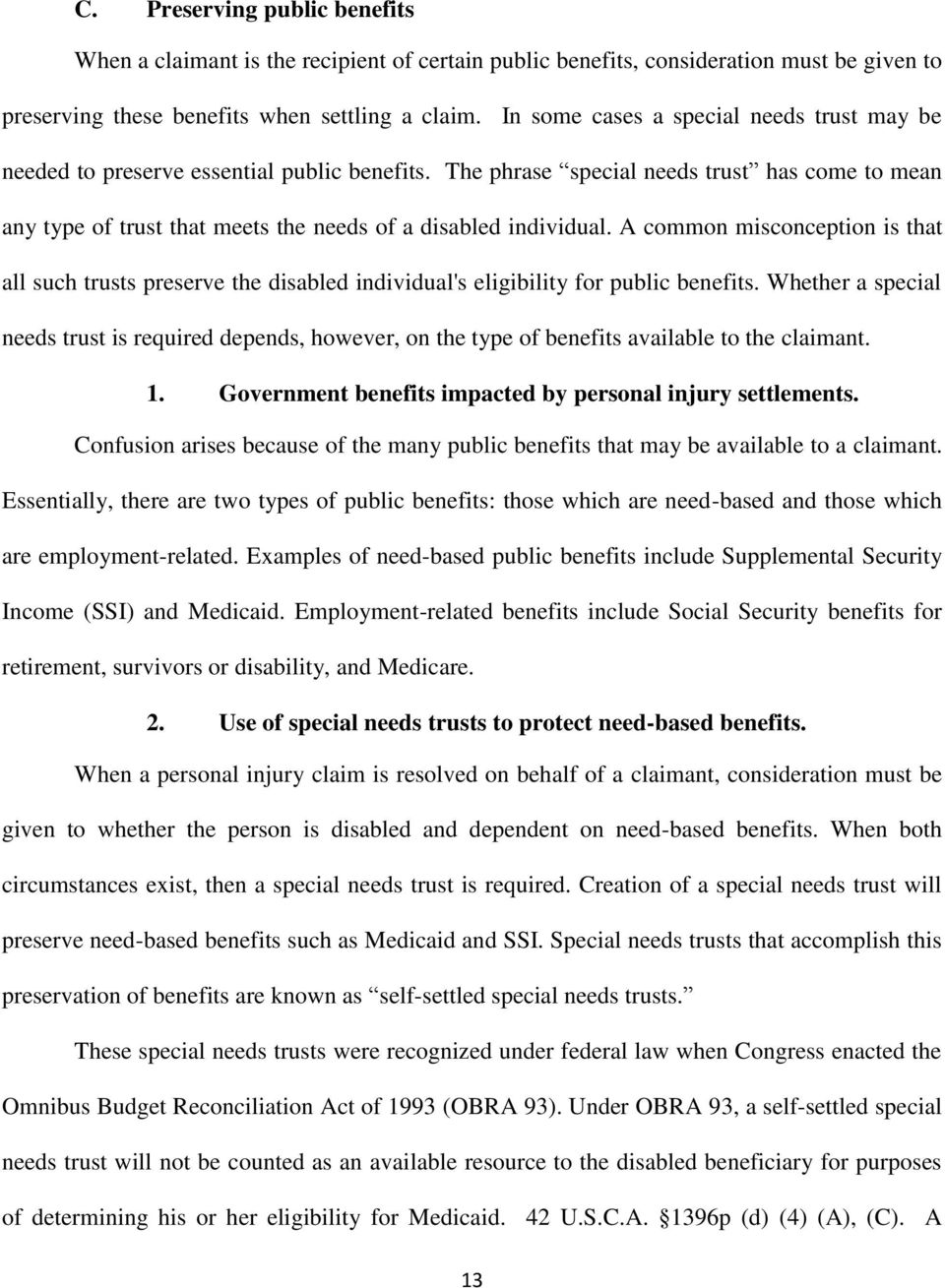 The phrase special needs trust has come to mean any type of trust that meets the needs of a disabled individual.
