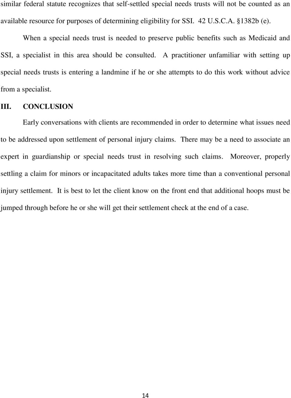 A practitioner unfamiliar with setting up special needs trusts is entering a landmine if he or she attempts to do this work without advice from a specialist. III.
