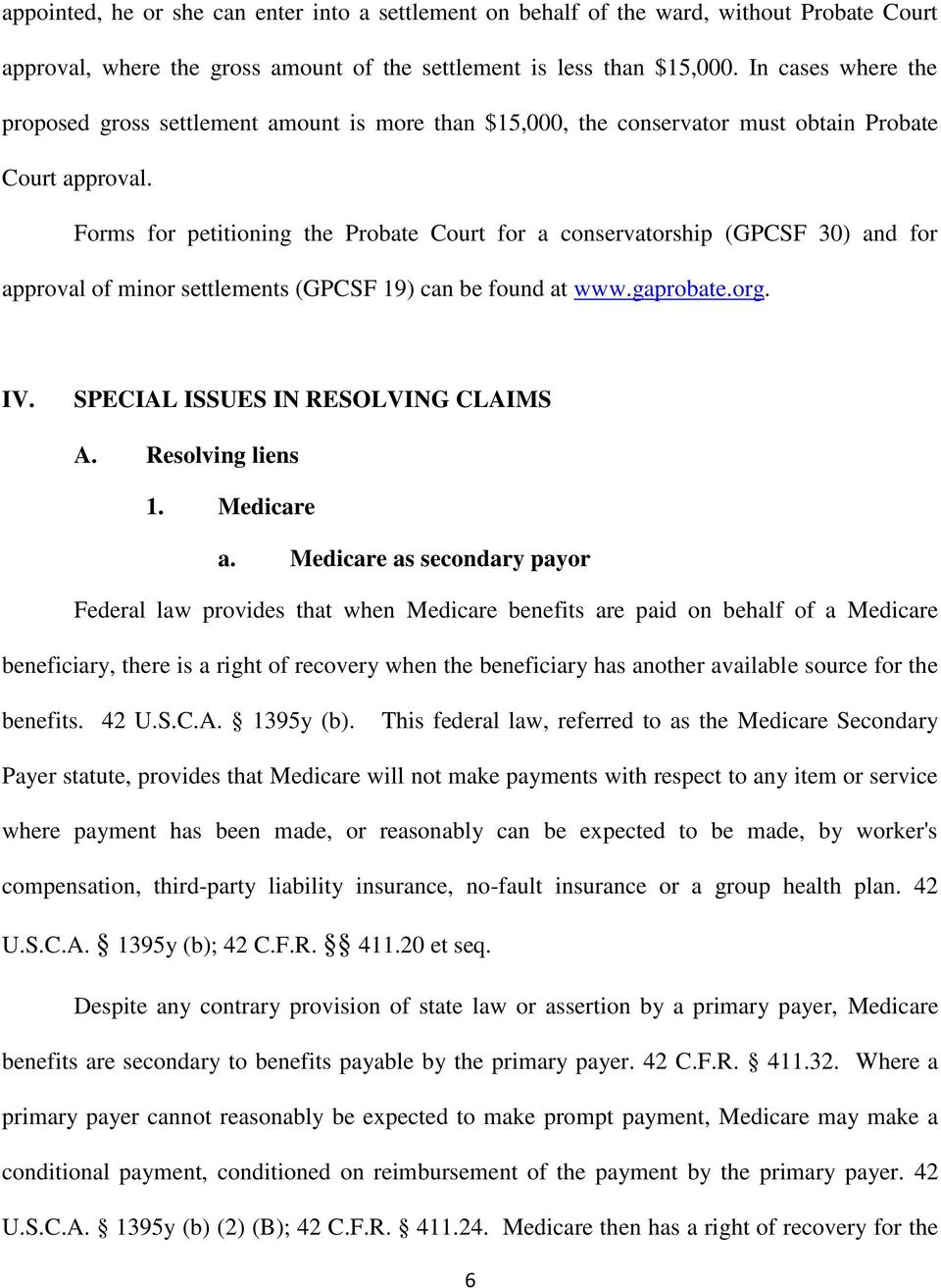 Forms for petitioning the Probate Court for a conservatorship (GPCSF 30) and for approval of minor settlements (GPCSF 19) can be found at www.gaprobate.org. IV. SPECIAL ISSUES IN RESOLVING CLAIMS A.