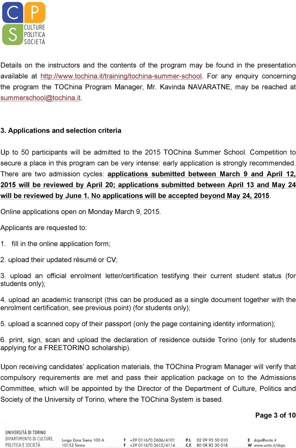 Applications and selection criteria Up to 50 participants will be admitted to the 2015 TOChina Summer School.