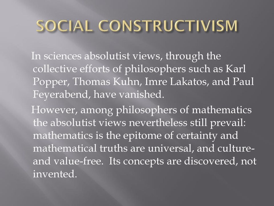 However, among philosophers of mathematics the absolutist views nevertheless still prevail: