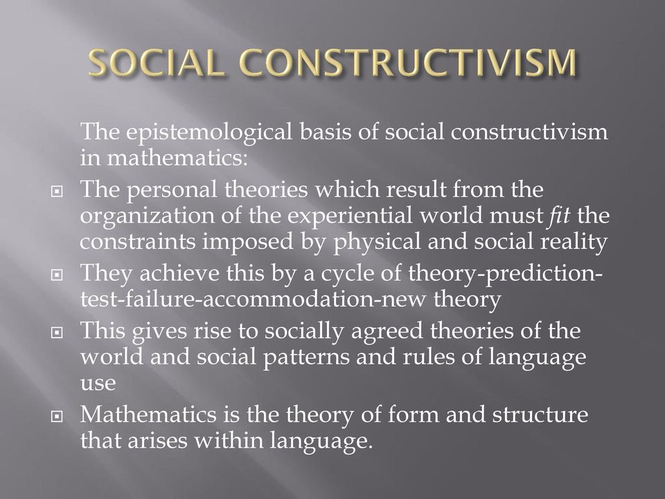 this by a cycle of theory-predictiontest-failure-accommodation-new theory This gives rise to socially agreed theories