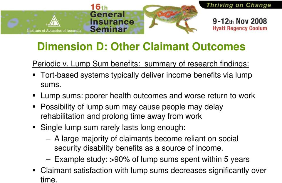 Lump sums: poorer health outcomes and worse return to work Possibility of lump sum may cause people may delay rehabilitation and prolong time away