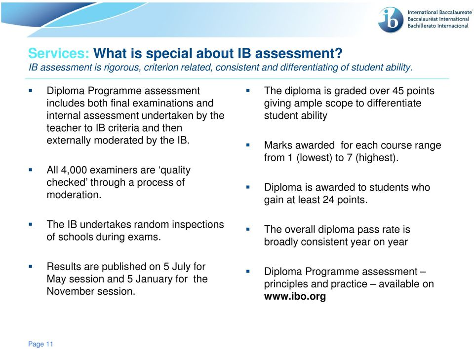 All 4,000 examiners are quality checked through a process of moderation. The IB undertakes random inspections of schools during exams.