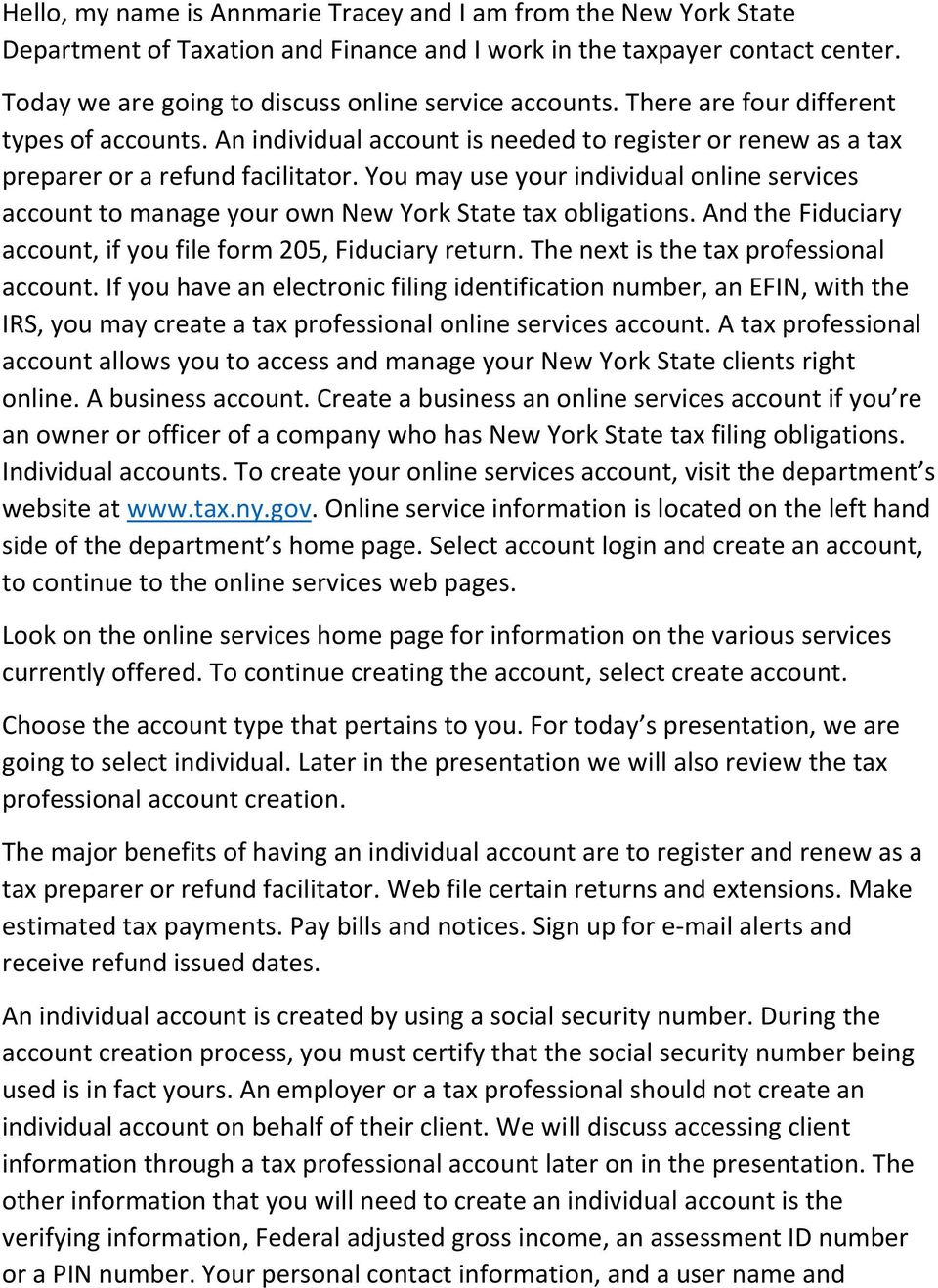 You may use your individual online services account to manage your own New York State tax obligations. And the Fiduciary account, if you file form 205, Fiduciary return.