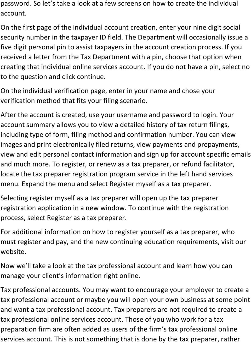 The Department will occasionally issue a five digit personal pin to assist taxpayers in the account creation process.