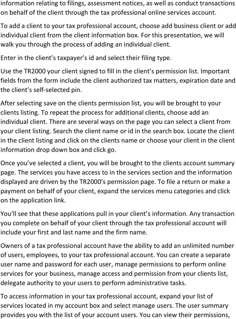 For this presentation, we will walk you through the process of adding an individual client. Enter in the client s taxpayer s id and select their filing type.