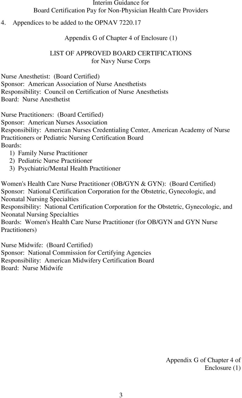 on Certification of Nurse Anesthetists Board: Nurse Anesthetist Nurse Practitioners: (Board Certified) Sponsor: American Nurses Association Responsibility: American Nurses Credentialing Center,