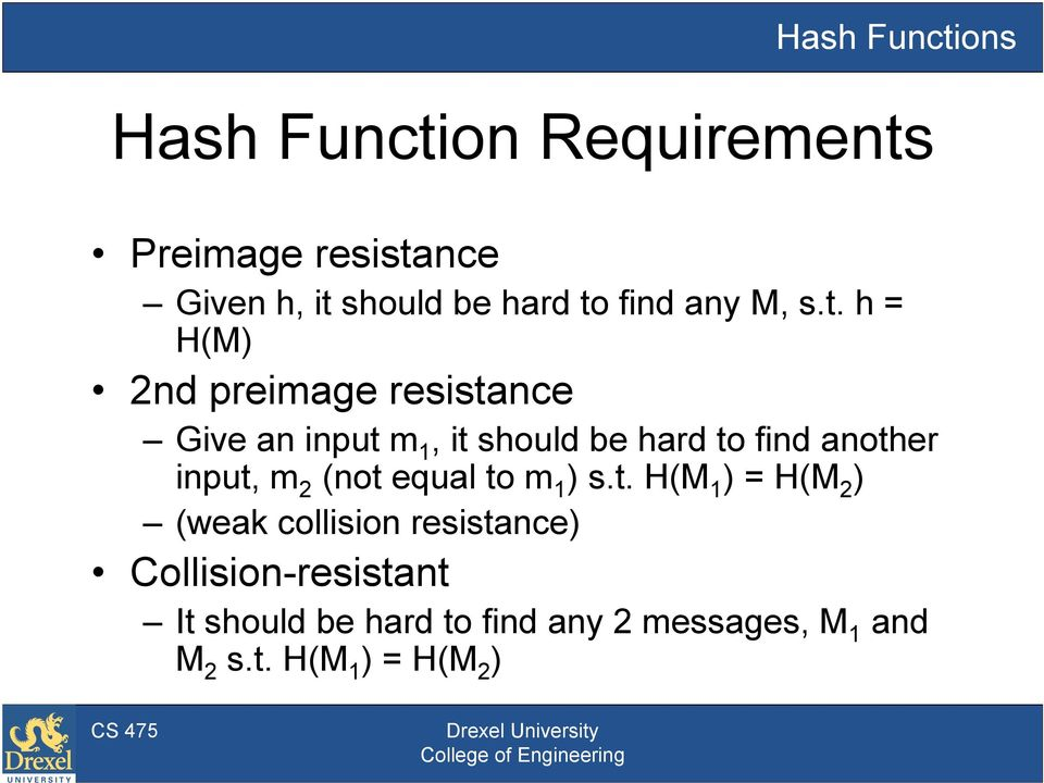 h = H(M) 2nd preimage resistance Give an input m 1, it should be hard to find another input,