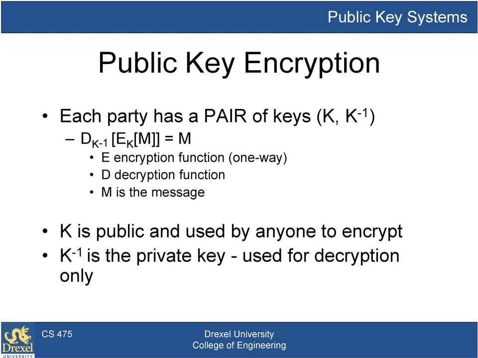 (one-way) D decryption function M is the message K is public and