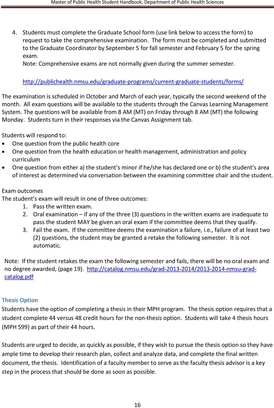 Note: Comprehensive exams are not normally given during the summer semester. http://publichealth.nmsu.