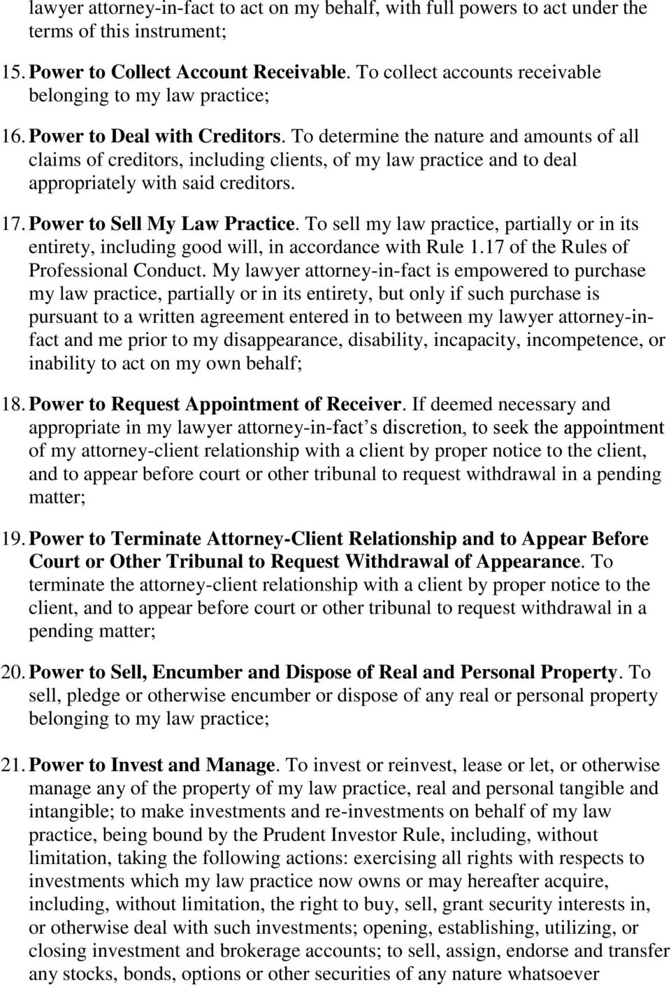 To determine the nature and amounts of all claims of creditors, including clients, of my law practice and to deal appropriately with said creditors. 17. Power to Sell My Law Practice.