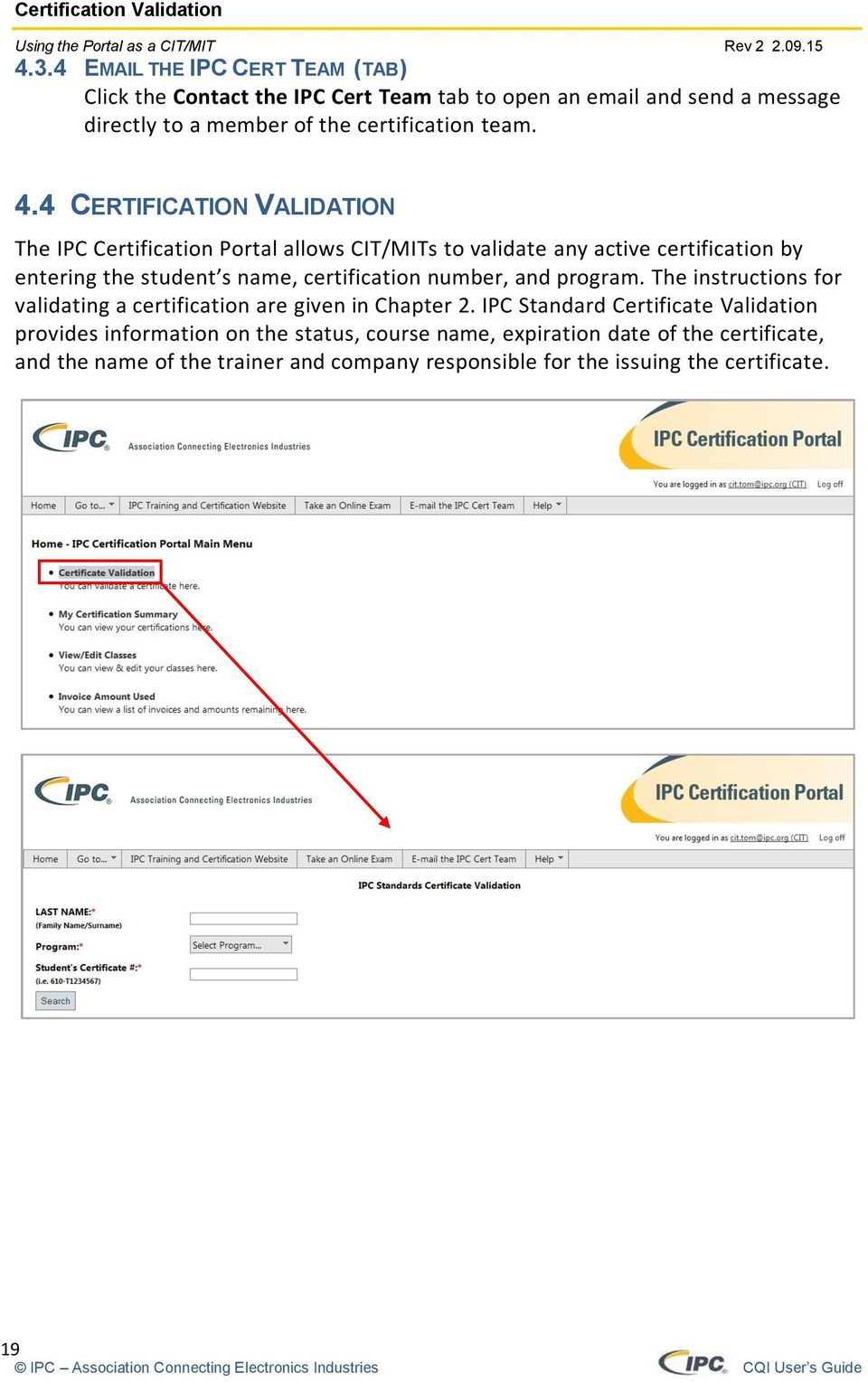 4 CERTIFICATION VALIDATION The IPC Certification Portal allows CIT/MITs to validate any active certification by entering the student s name, certification number, and