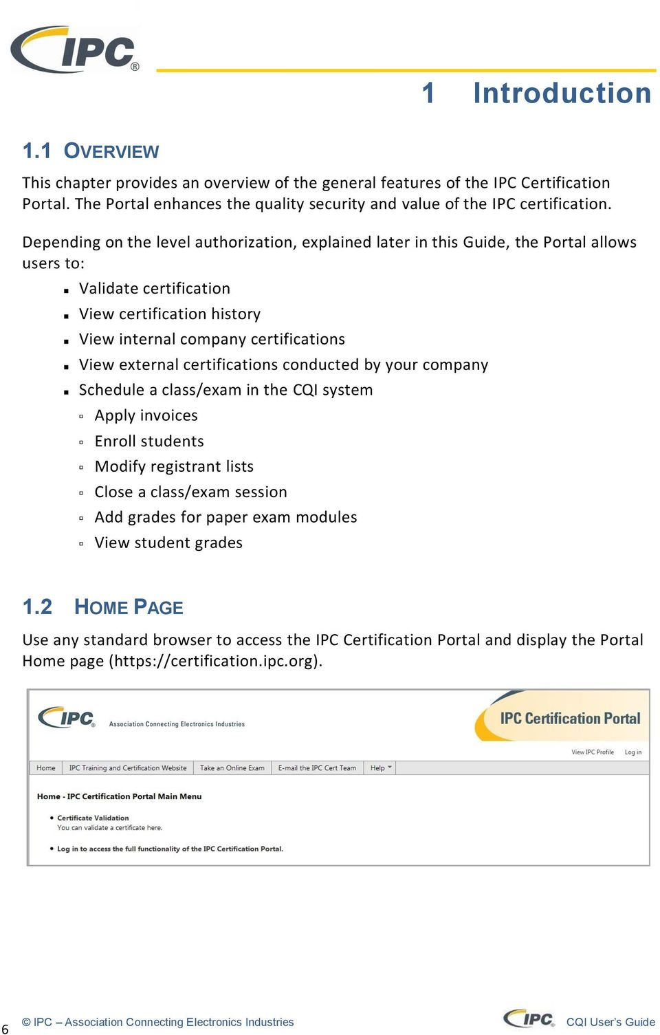 Depending on the level authorization, explained later in this Guide, the Portal allows users to: Validate certification View certification history View internal company certifications View