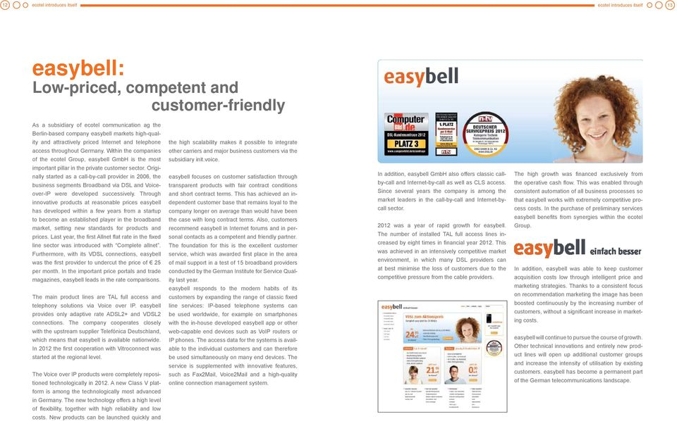 Within the companies of the ecotel Group, easybell GmbH is the most important pillar in the private customer sector.