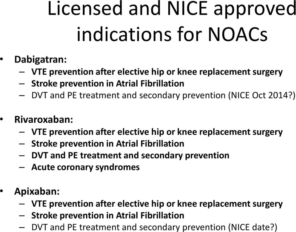 ) Rivaroxaban: VTE prevention after elective hip or knee replacement surgery Stroke prevention in Atrial Fibrillation DVT and PE treatment and