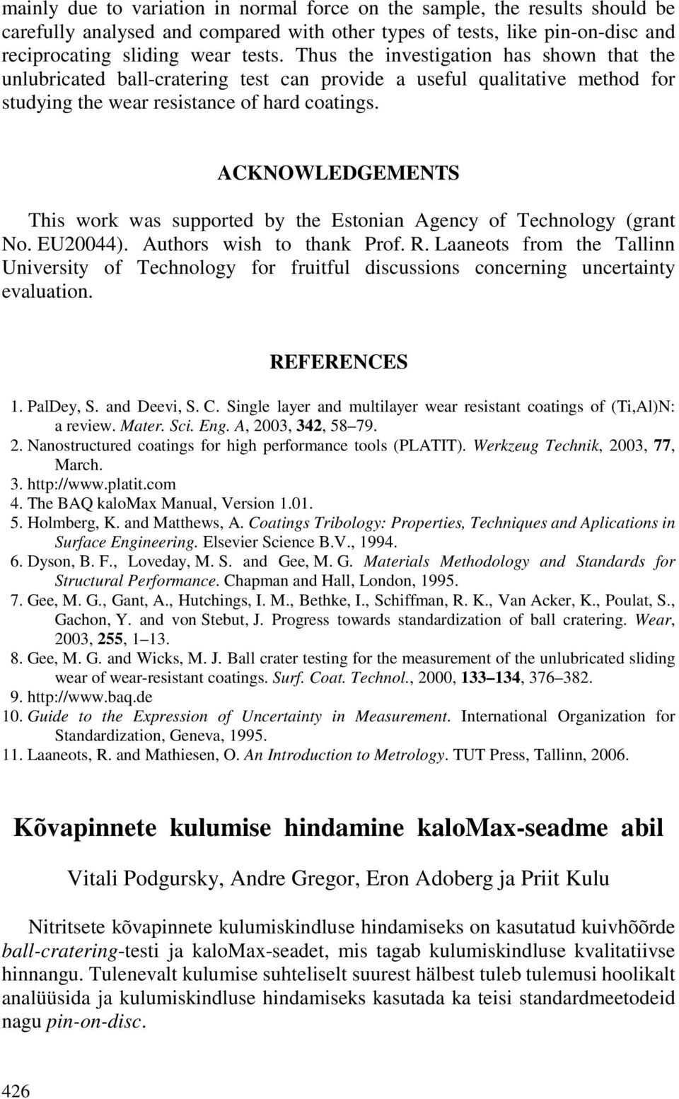 ACKNOWLEDGEMENTS This work was supported by the Estonian Agency of Technology (grant No. EU20044). Authors wish to thank Prof. R.